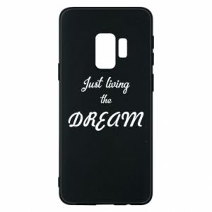 Phone case for Samsung S9 Just living the DREAM