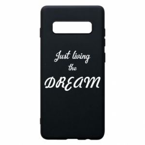 Phone case for Samsung S10+ Just living the DREAM