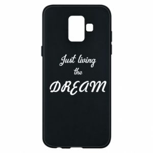 Phone case for Samsung A6 2018 Just living the DREAM