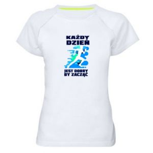 Women's sports t-shirt Every day is good to start