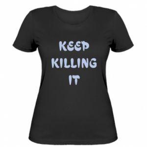 Koszulka damska Keep killing it