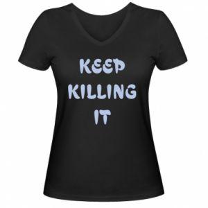 Damska koszulka V-neck Keep killing it