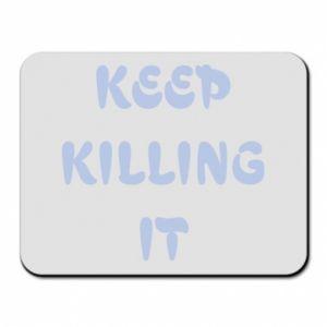 Podkładka pod mysz Keep killing it