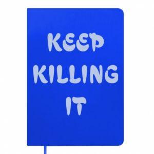 Notes Keep killing it