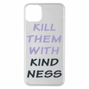 Etui na iPhone 11 Pro Max Kill them with kindness