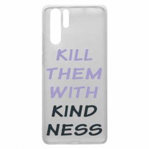 Etui na Huawei P30 Pro Kill them with kindness