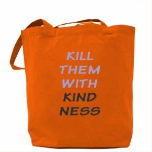 Torba Kill them with kindness