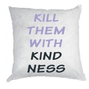 Poduszka Kill them with kindness