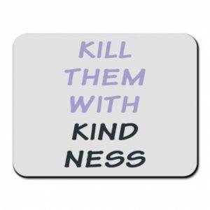 Podkładka pod mysz Kill them with kindness