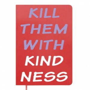 Notes Kill them with kindness