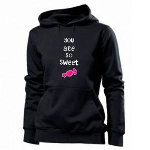 Women's hoodies You are so sweet