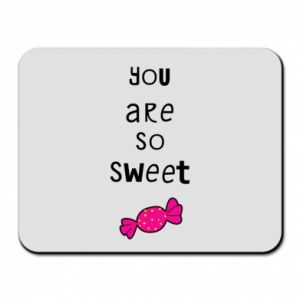 Mouse pad You are so sweet - PrintSalon