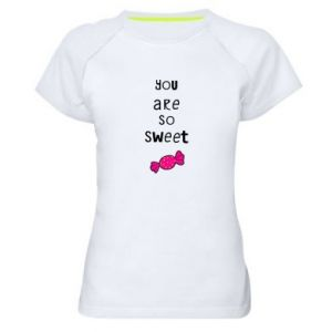 Women's sports t-shirt You are so sweet - PrintSalon