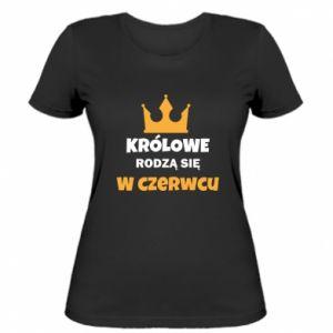 Damska koszulka Królowe rodzą się w czerwcu