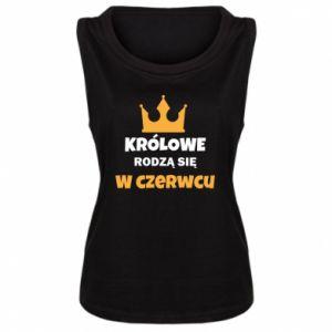 Damska koszulka bez rękawów Królowe rodzą się w czerwcu
