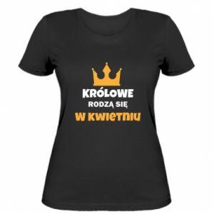 Damska koszulka Królowe rodzą się w kwietniu