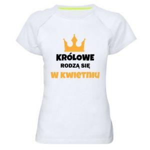Damska koszulka sportowa Królowe rodzą się w kwietniu