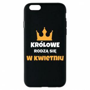 Etui na iPhone 6/6S Królowe rodzą się w kwietniu