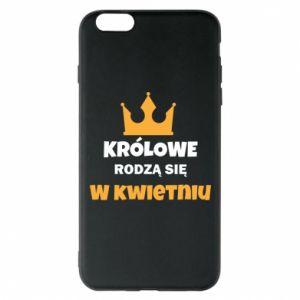 Etui na iPhone 6 Plus/6S Plus Królowe rodzą się w kwietniu