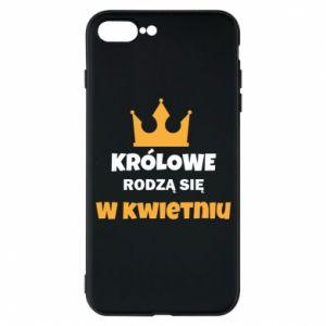 Etui na iPhone 7 Plus Królowe rodzą się w kwietniu
