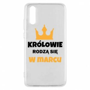 Phone case for Huawei P20 Kings are born in March