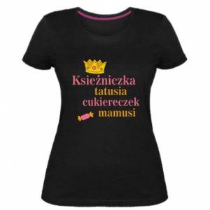 Damska premium koszulka Księżniczka tatusia cukiereczek mamusi