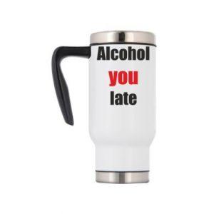 Kubek termiczny Alcohol you late