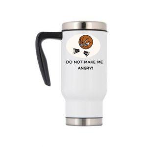Travel mug Do not make me angry!