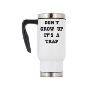 Travel mug Don't grow up