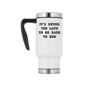 Travel mug It's never too late to go bsck to bed