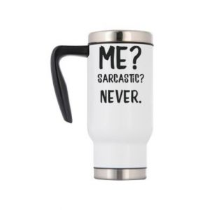 Travel mug Me? Sarcastic? Never.