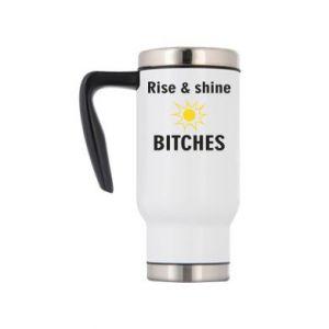 Travel mug Rise and shine bitches