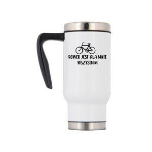 Travel mug The bike is everything to me