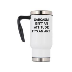 Kubek termiczny Sarcasm isn't an attitude it's an art
