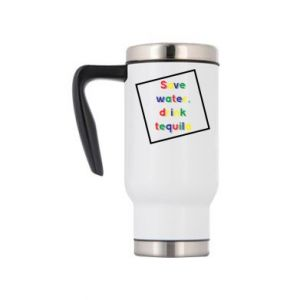 Travel mug Save water, drink tequila