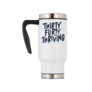 Travel mug Thirty, flirty and thriving