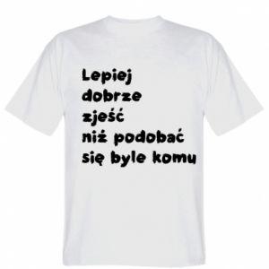 Koszulka Lepiej dobrze zjeść