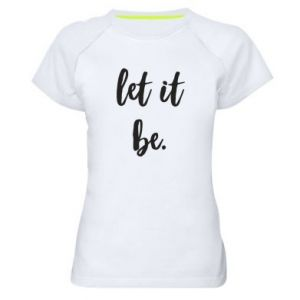 Damska koszulka sportowa Let it be