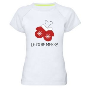 Women's sports t-shirt Let's be merry