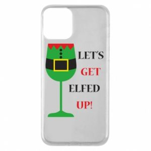 Phone case for iPhone 11 Let's get elfed up!