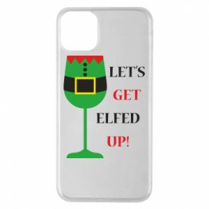 Phone case for iPhone 11 Pro Max Let's get elfed up!