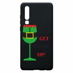Phone case for Huawei P30 Let's get elfed up!