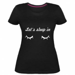 Damska premium koszulka Let's sleep in - PrintSalon