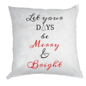 Pillow Let your days be merry and bright