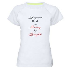 Women's sports t-shirt Let your days be merry and bright
