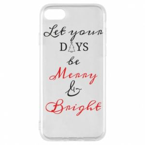 iPhone 7 Case Let your days be merry and bright