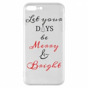 iPhone 7 Plus case Let your days be merry and bright