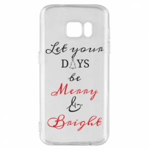 Samsung S7 Case Let your days be merry and bright