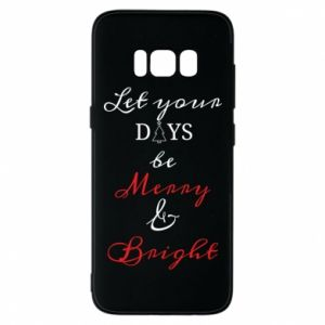 Samsung S8 Case Let your days be merry and bright
