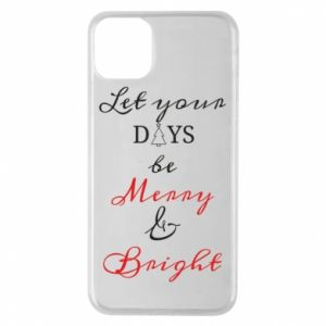 iPhone 11 Pro Max Case Let your days be merry and bright